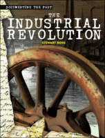 The Industrial Revolution - Documenting the Past (Paperback)