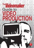 The Videomaker Guide to Video Production