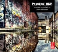 Practical HDR: A complete guide to creating High Dynamic Range images with your Digital SLR (Paperback)