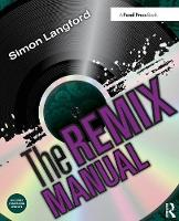 The Remix Manual: The Art and Science of Dance Music Remixing with Logic (Paperback)