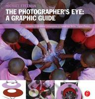The Photographer's Eye: Graphic Guide: Composition and Design for Better Digital Photos (Paperback)