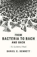 From Bacteria to Bach and Back: The Evolution of Minds (Hardback)