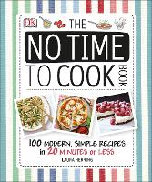 The No Time To Cook Book: 100 Modern, Simple Recipes in 20 Minutes or Less (Hardback)