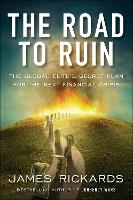The Road to Ruin: The Global Elites' Secret Plan for the Next Financial Crisis (Paperback)