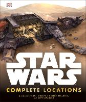 Star Wars Complete Locations Updated Edition: With foreword by Doug Chiang (Hardback)