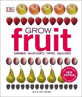 Grow Fruit: Gardens, Allotments, Patios, Balconies (Hardback)