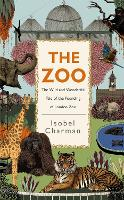 The Zoo: The Wild and Wonderful Tale of the Founding of London Zoo (Hardback)