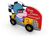 Peppa Pig: Slow Down, George! - Peppa Pig (Board book)