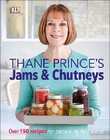 Thane Prince's Jams & Chutneys: Over 150 Recipes for Preserving the Harvest (Hardback)