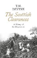 The Scottish Clearances: A History of the Dispossessed, 1600-1900 (Hardback)