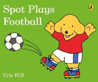 Spot Plays Football (Board book)