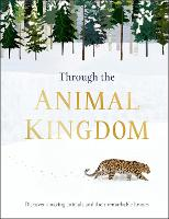 Through the Animal Kingdom: Discover Amazing Animals and Their Remarkable Homes (Hardback)