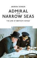 Admiral of the Narrow Seas: The Life of Bertram Ramsay (Hardback)