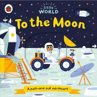 Little World: To the Moon: A push-and-pull adventure - Little World (Board book)
