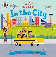 Little World: In the City: A push-and-pull adventure - Little World (Board book)