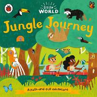 Little World: Jungle Journey: A push-and-pull adventure - Little World (Board book)