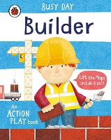 Busy Day: Builder: An action play book - Busy Day (Board book)