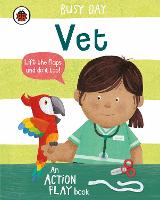 Busy Day: Vet: An action play book - Busy Day (Board book)