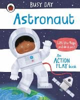 Busy Day: Astronaut: An action play book - Busy Day (Board book)