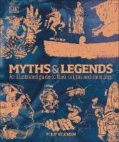 Myths & Legends: An illustrated guide to their origins and meanings (Hardback)