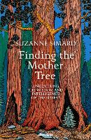 Finding the Mother Tree: Uncovering the Wisdom and Intelligence of the Forest (Hardback)