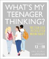 What's My Teenager Thinking?: Practical child psychology for modern parents (Paperback)