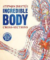 Stephen Biesty's Incredible Body Cross-Sections (Hardback)