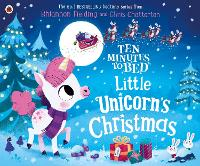 Ten Minutes to Bed: Little Unicorn's Christmas - Ten Minutes to Bed (Paperback)