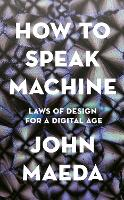 How to Speak Machine: Laws of Design for a Digital Age (Hardback)