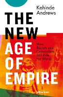 The New Age of Empire: How Racism and Colonialism Still Rule the World (Hardback)