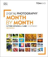 Digital Photography Month by Month: Capture Inspirational Images in Every Season (Hardback)