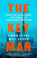 The Key Man: How the Global Elite Was Duped by a Capitalist Fairy Tale (Hardback)
