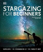Stargazing for Beginners: Explore the Wonders of the Night Sky (Hardback)