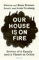 Our House is on Fire: Scenes of a Family and a Planet in Crisis (Hardback)
