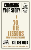 Changing Your Story: How To Take Control Of Your Life, Create Change And Achieve Your Goals (Paperback)