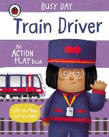 Busy Day: Train Driver: An action play book - Busy Day (Board book)