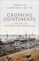Crossing Continents: A History of Standard Chartered Bank (Hardback)