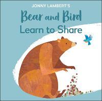 Jonny Lambert's Bear and Bird: Learn to Share (Board book)