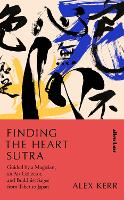 Finding the Heart Sutra: Guided by a Magician, an Art Collector and Buddhist Sages from Tibet to Japan (Hardback)