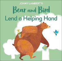 Jonny Lambert's Bear and Bird: Lend a Helping Hand (Board book)