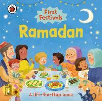 First Festivals: Ramadan: A Lift-the-Flap Book (Board book)