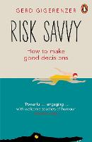 Risk Savvy: How To Make Good Decisions (Paperback)
