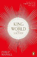 King of the World: The Life of Louis XIV (Paperback)