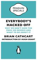Everybody's Hacked Off: Why We Don't Have the Press We Deserve and What to Do About it - Penguin Specials (Paperback)