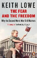 The Fear and the Freedom: Why the Second World War Still Matters (Paperback)