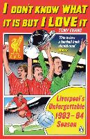 I Don't Know What It Is But I Love It: Liverpool's Unforgettable 1983-84 Season (Paperback)