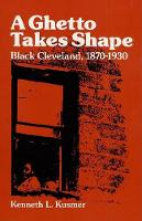 A Ghetto Takes Shape: Black Cleveland, 1870-1930 - Blacks in the New World (Paperback)