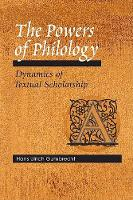 The Powers of Philology: DYNAMICS OF TEXTUAL SCHOLARSHIP (Hardback)