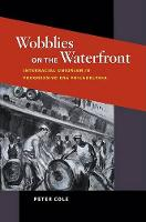 Wobblies on the Waterfront: Interracial Unionism in Progressive-Era Philadelphia - Working Class in American History (Hardback)