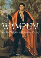 Wampum and the Origins of American Money (Hardback)